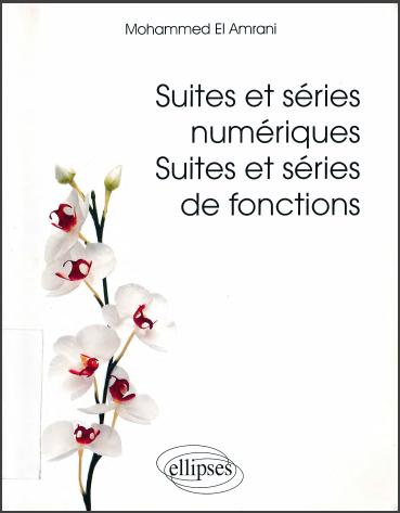 Livre : Suites et séries numériques, suites et séries de fonctions - El Amrani Mohammed