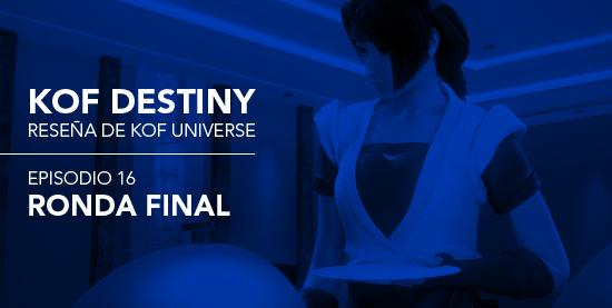 http://www.kofuniverse.com/2017/11/resena-de-kof-destiny-episodio-16.html