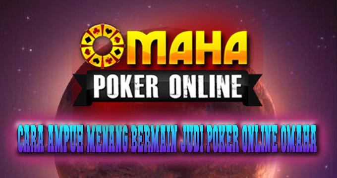 Cara Ampuh Menang Bermain Judi Poker Online Omaha