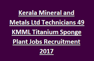 Kerala Mineral and Metals Ltd Technicians 49 KMML Titanium Sponge Plant Jobs Recruitment 2017
