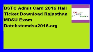 BSTC Admit Card 2016 Hall Ticket Download Rajasthan MDSU Exam Datebstcmdsu2016.org