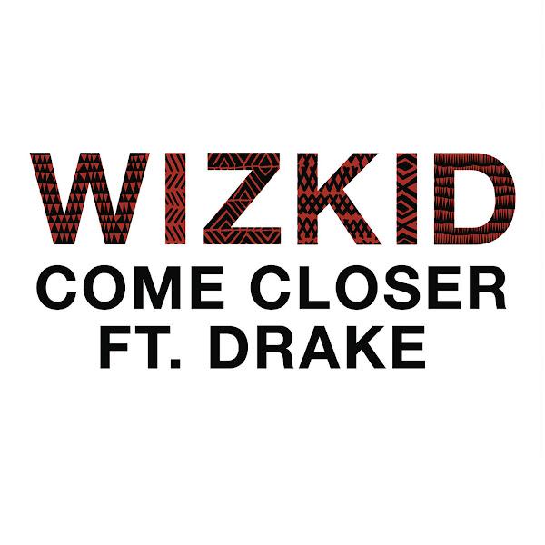 Wizkid - Come Closer (feat. Drake) - Single Cover