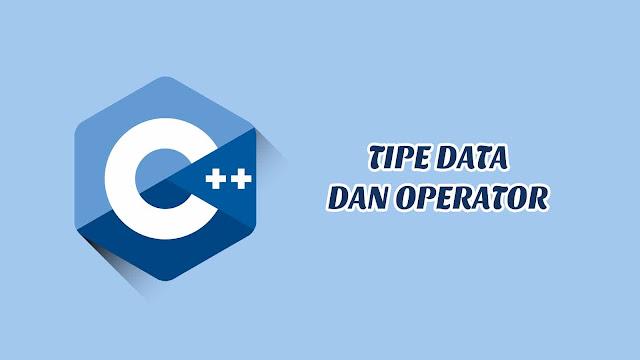 Tipe Data dan Operator C++ disertai Contoh, Tugas dan Jawaban