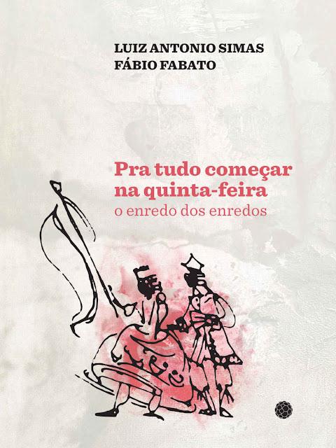 Pra tudo começar na quinta-feira O enredo dos enredos - Luiz Antonio Simas, Fábio Fabato