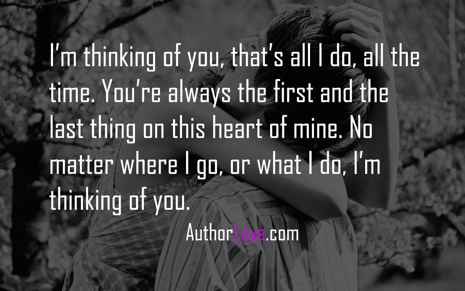 Im Thinking Of You Thats All I Do All The Time Love Quotes