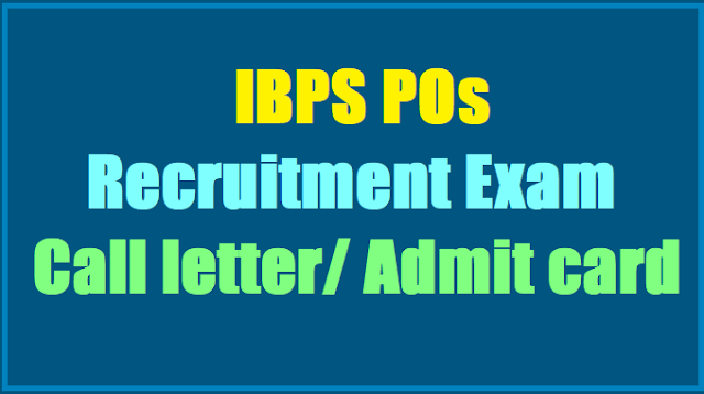 IBPS POs Recruitment preliminary exam call letter, admit card, main exam, selection list results