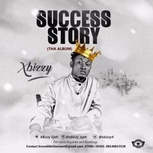 MUSIC : XBIZZY - SUCCESS STORY | @XBIZZY4