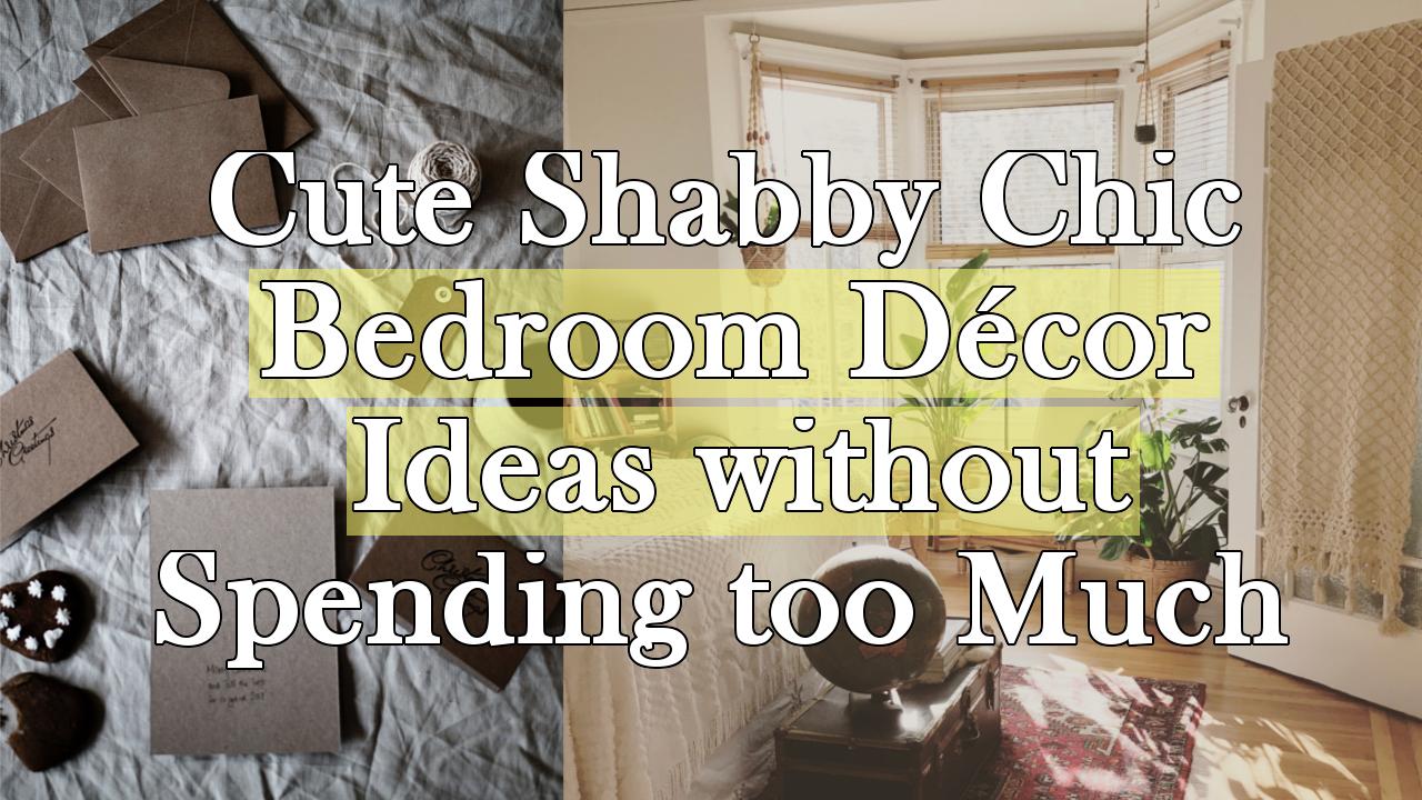 5 Cute Shabby Chic Bedroom Décor Ideas without Spending too Much