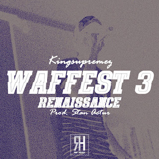 MUSIC: Kingsupremez - Waffest Renaissance || @kingsupremez