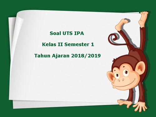 Soal Uts Ipa Kelas 2 Semester 1 Terbaru Tahun Ajaran 2018