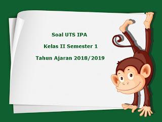 Soal UTS IPA Kelas 2 Semester 1 Terbaru Tahun Ajaran 2018/2019