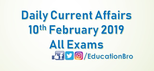 Daily Current Affairs 10th February 2019 For All Government Examinations