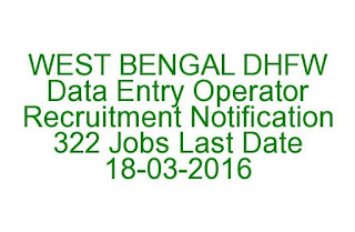 WEST BENGAL DHFW Data Entry Operator Recruitment Notification 322 Jobs Last Date 18-03-2016