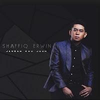 Lirik Lagu Shaffiq Erwin Jangan Kau Jauh