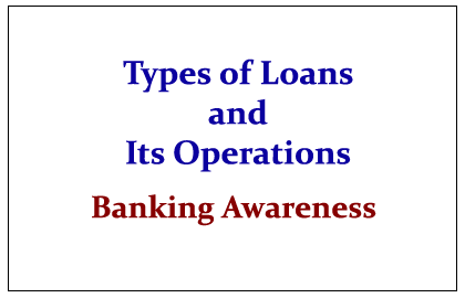 Types of Loans and its Operations- Banking Awareness ~ IBPS Guide: Guide for Bank Exams | IBPS ...