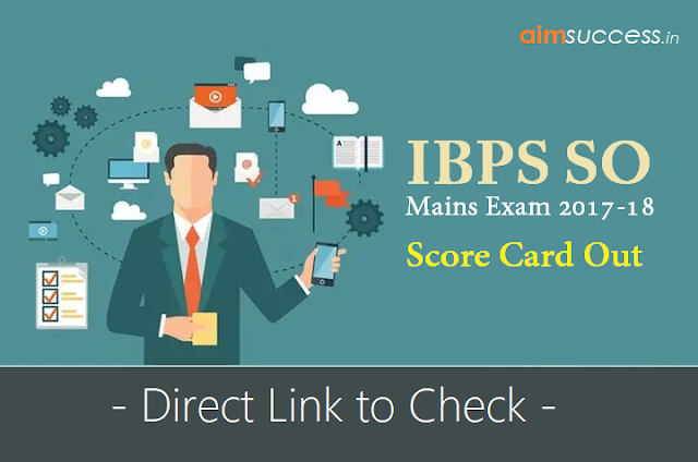 IBPS SO Mains Score Card 2017-18 Out – Direct link to Check!