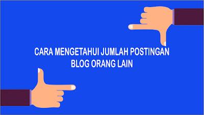 Cara Mengetahui Jumlah Postingan Artikel Blog Orang Lain