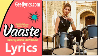Vaaste Full Song Lyrics - Dhvani Bhanushali - Tanishk Bagchi
