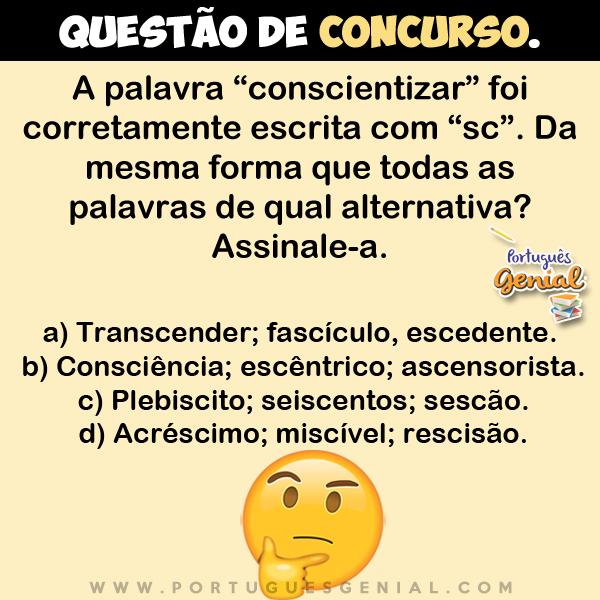 """A palavra """"conscientizar"""" foi corretamente escrita com """"sc"""". Da mesma forma que todas as..."""