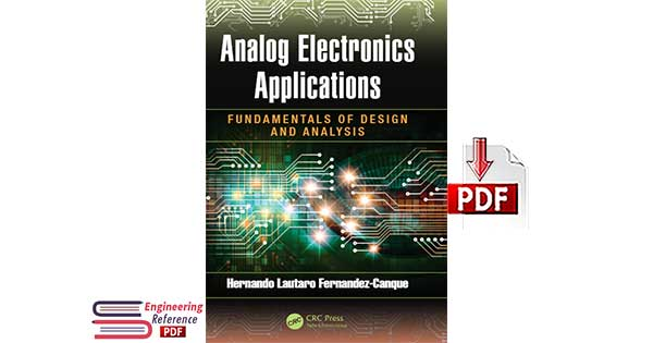 Download Analog Electronics Applications Fundamentals of Design and Analysis By Hernando Lautaro Fernandez-Canque PDF