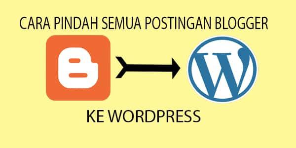 Cara Pindahkan Postingan blogger ke Wordpress