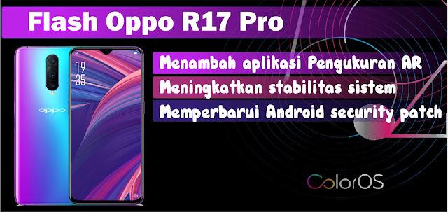 Pro melaksanakan flash atau Instal ulang pada umumnya disebabkan karna Oppo R Cara Flash Oppo R17 Pro Lengkap Praktis dan Aman