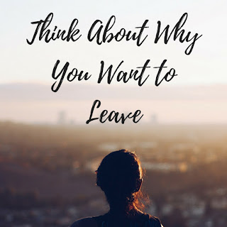 Think about why you want to leave your job