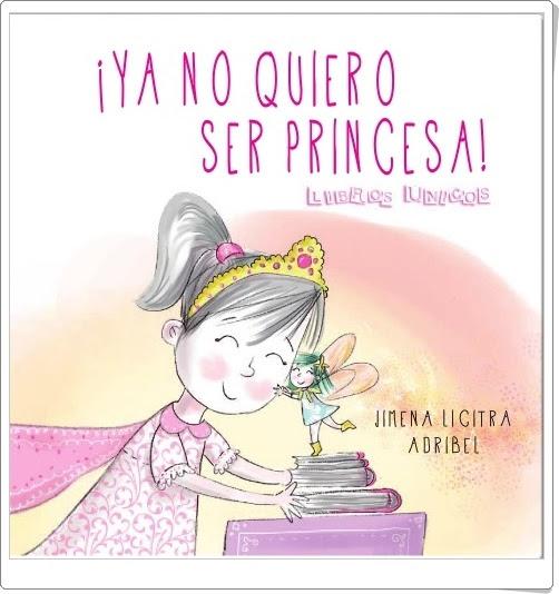 """""""¡Ya no quiero ser princesa!"""" de Jimena Licitra Adribel"""