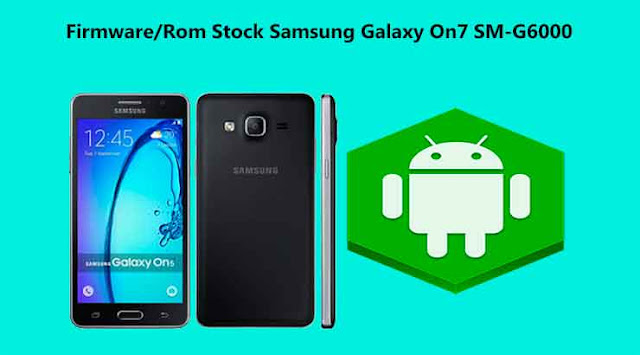 Firmware/Rom Stock Samsung Galaxy On7 SM-G6000