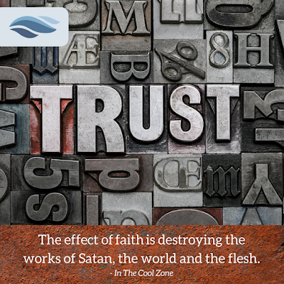 The effect of faith is destroying the works of Satan, the world and the flesh.