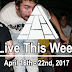 Live This Week: April 16th - 22nd, 2017