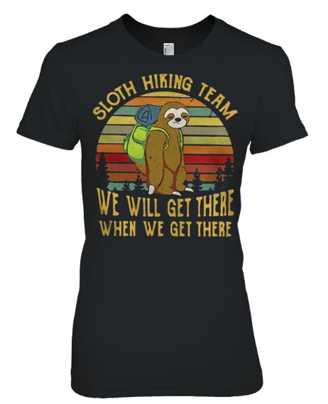 Sloth hiking team We Will Get There When We Get There T Shirts Hoodie Sweatshirt