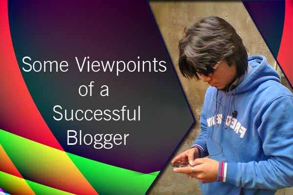 Some Viewpoints of a Successful Blogger