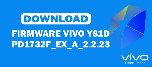 Download Firmware Vivo 81D PD1732F_EX_A_2.2.23