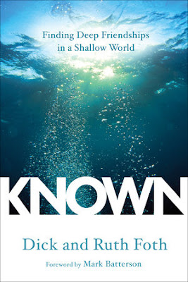 Known: Finding Deep Friendships in a Shallow World. Dick Foth & Ruth Foth