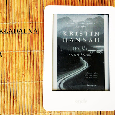 """Kristin Hannah- """"Wielka samotność"""", wielka powieść"""