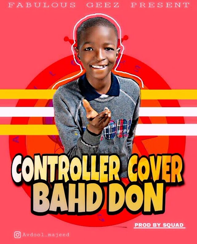 [Music] Bahd_don - Controller Cover (Prod by Musty Dan Gaye)