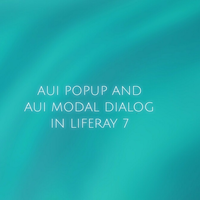 AUI Popup and AUI Modal Dialog In Liferay 7