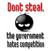 Don't steal - The government hates competition! lolz