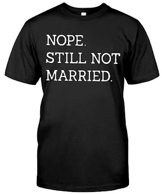 Nope Still Not Married T Shirt Hoodie Hooded Sweatshirt. GET IT HERE