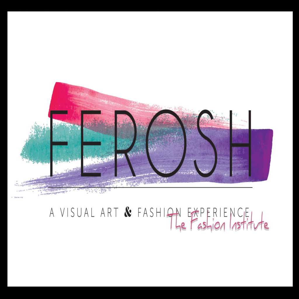 *Ferosh Visual Art & Fashion Experience*