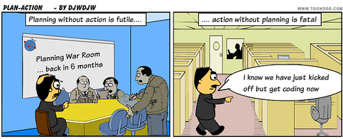 Project Planning without Action is Futile; Action without Planning is Fatal
