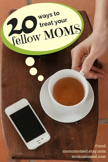 Mom2MomEd Blog: 20 ways to treat your fellow moms