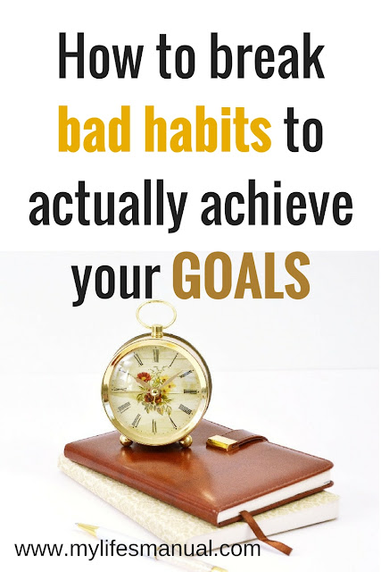 How to break bad habits to achieve your goals.