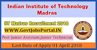 Indian Institute of Technology Recruitment 2018- 34 Junior Assistant, Junior Technician, Assistant Registrar