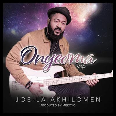 Joe-la – Onyeoma [Refix]