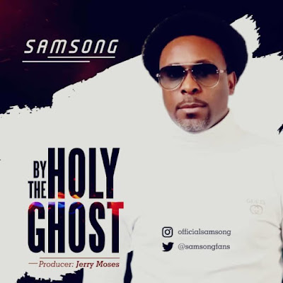 [Music + Video] Samsong – By The Holy Ghost