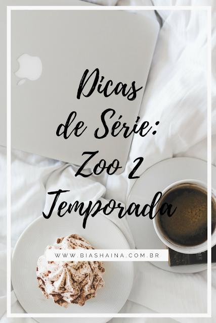 Dica de Série: ZOO 2º Temporada