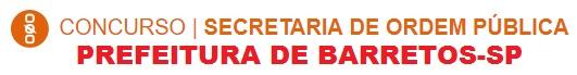 CONCURSO   SECRETARIA DE ORDEM PÚBLICA DE BARRETOS - 5 VAGAS PARA BOMBEIRO CIVIL E 20 PARA AGENTE DE SEGURANÇA (VUNESP)