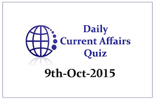 Current Affairs Quiz- 9th October- 2015